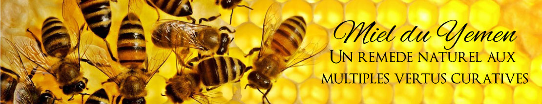 Miel du Yemen, un remède naturel au multiples vertus curatives !
